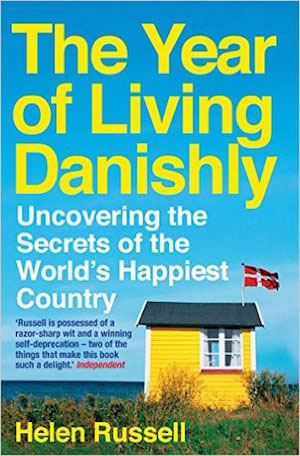 The Year of Living Danishly: Uncovering Secrets of the World's Happiest Country by Helen Russell