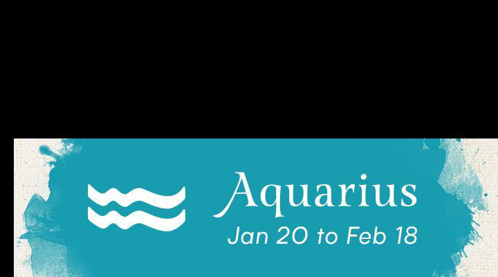 Aquarius, January 20 to February 18