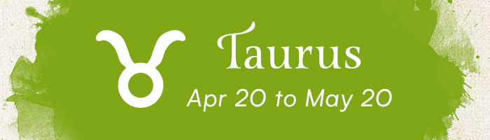 Taurus, April 20 to May 20